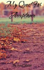 My Quest For Acceptance by SarahCole859
