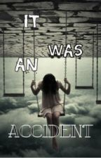 It Was An Accident by Dark_Girl_Shadows