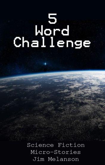 5 Word Challenge: Sci-Fi Micro Stories