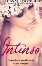 Intenso [CAPÍTULOS PARA DEGUSTAÇÃO] by LilianeBorges8