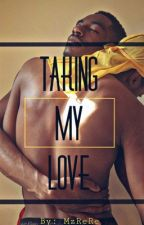Taking My Love (BxB)  by MzReRe