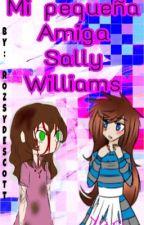 Mi Pequeña Amiga(Sally Williams y tu) by rozsydescott