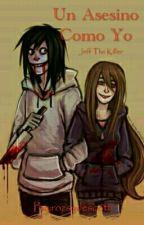 Un Asesino Como Yo(Jeff y tu) by rozsydescott