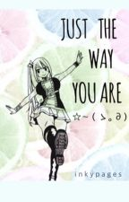 Just the Way You Are (NaLu) COMPLETE by lnkypages