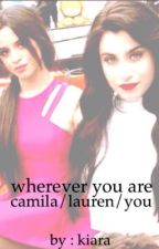 wherever you are lauren/camila/you by kiarajauregui