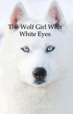 The wolf girl with white eyes ( Jelsa story ) by DJwolflover16