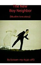 THE NEW BOY NEIGHBOR (Muslim Love Story) by Scream-my-hijab-off3