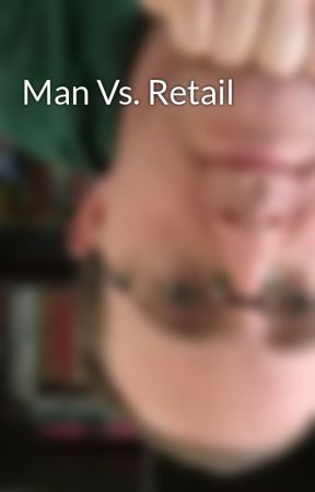 Man Vs. Retail by PromptedInk