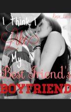 I think I like my best friends Boyfriend. by Hayes_Nash_Grier77
