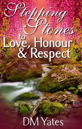 Stepping Stones to Love Honor and Respect by DMYates