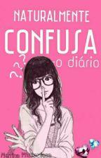 Naturalmente Confusa - O diario by Menina_Misteriosa
