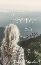 No confíes en nadie. by TaniaVMirandaA