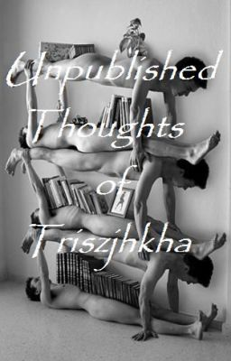 The Unpublished Thoughts of Triszjhkha