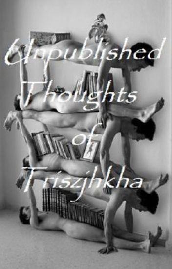 The Unpublished Thoughts of Triszjhkha