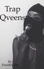 Trap Qveens by ParisRoyalty