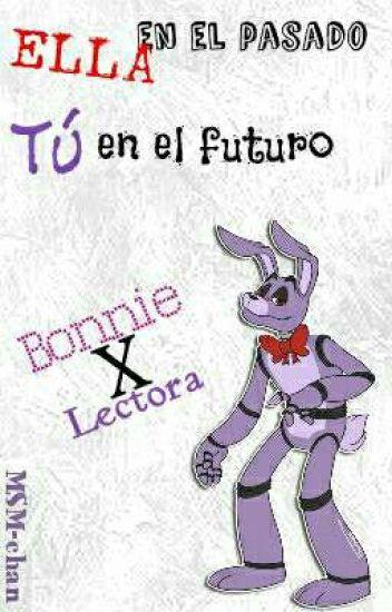 [Bonnie y tu] Ella en el pasado, tú en el futuro