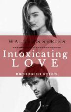 Intoxicating Love (Completed) by rbchubbielicious