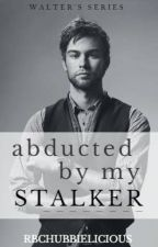 Abducted by my stalker (Complete) by rbchubbielicious