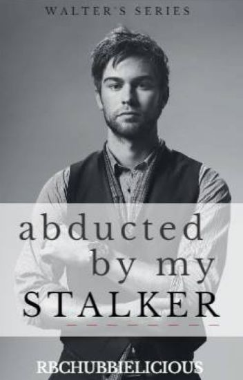 Abducted by my stalker (Complete)