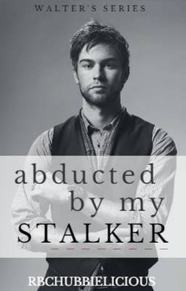 Abducted by my stalker