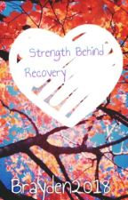 Strength Behind Recovery (May Rewrite) by Brayden2018