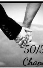50/50 chances by CaitR1234