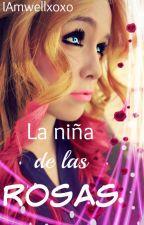 © La niña de las rosas |Actualización mensual| by IAmwellxoxo