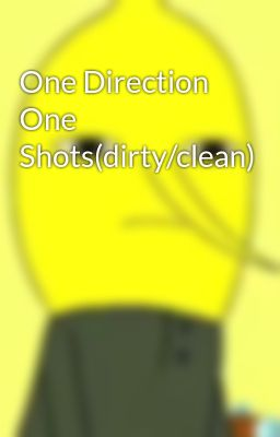 One Direction One Shots(dirty/clean)