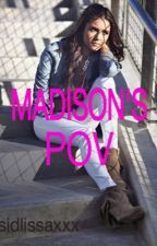 Madison's POV by sidlissaXXX