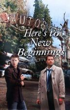Here's To New Beginnings (Destiel Fanfic) by Fangirling_FTW_