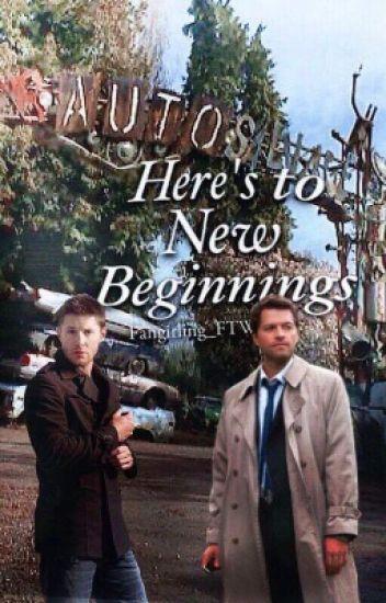 Here's To New Beginnings (Destiel Fanfic)