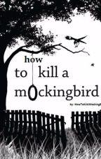 How To Kill A Mockingbird by HowToKillAMockingbir