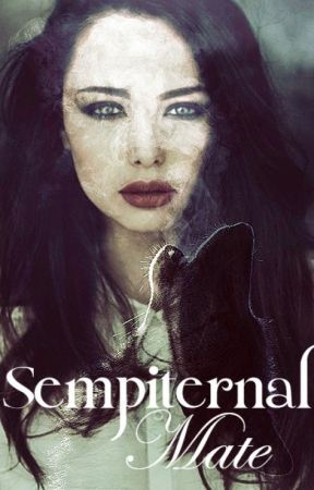 Sempiternal Mate - Book One by IBecomeSoNumb