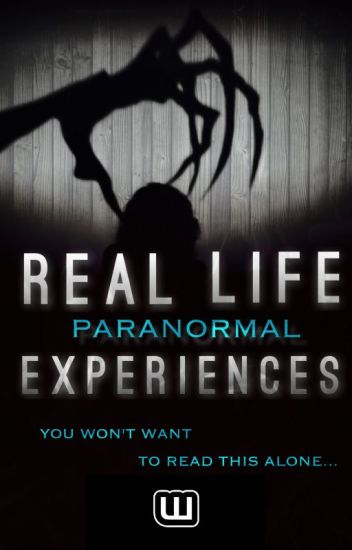 Real Life Paranormal Experiences Part 1