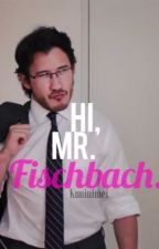 Hi, Mr. Fischbach (Markiplier x reader) *HIATUS* by kuuinimei
