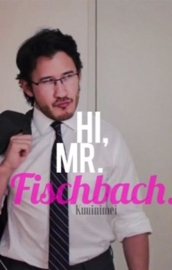 Hi, Mr. Fischbach (Markiplier x reader) *HIATUS*