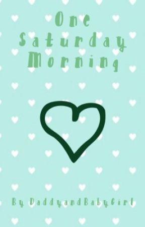 One Saturday Morning (DD/lg) by DaddyandBabyGirl