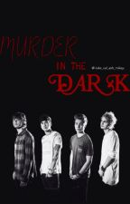 Murder in the Dark » 5SOS Horror by -luke_cal_ash_mikey-