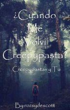 ¿Cuando Me Volvi Creepypasta? ||Creepypastas y Tu||Pausada|| by rozsydescott