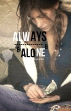 Always Alone (COMPLETED) #Wattys2016 by travelgirlannie