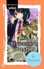 My bestfriend's love story by dheinyhel
