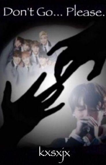 Don't Go... Please. (BTS FANFIC)