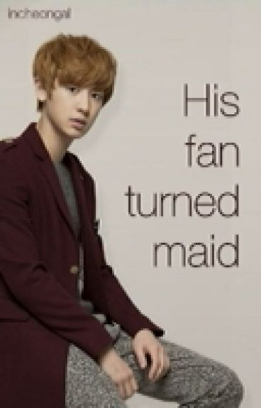 His fan turned maid [EXO Chanyeol FF]