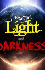 Beyond Light and Darkness - Poems by TheConquerorWorm