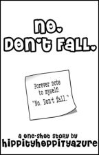 """No. Don't Fall."" by HippityHoppityAzure"