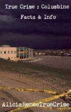True Crime : Columbine Facts & Info by AliciaReneeTrueCrime