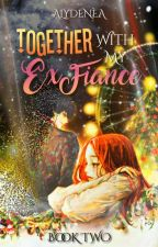 Together With My Ex Fiancee (MCSF Book 2) by AlyssaPark_Lee