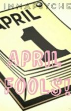 APRIL FOOLS (one-shot) by ImmaPsyche