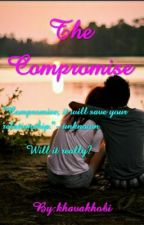 The Compromise #Wattys2015 by khavakhobi