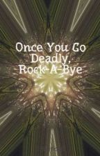 Once You Go Deadly, Rock-A-Bye by llSilencell